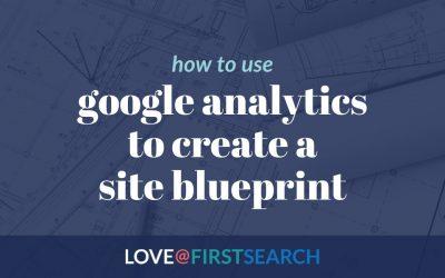 Use Google Analytics to Create a Site Blueprint