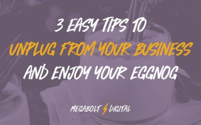 3 Easy Tips to Unplug from Your Business & Enjoy your Eggnog