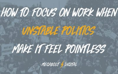 How to Focus on Work When Unstable Politics Make it Feel Pointless