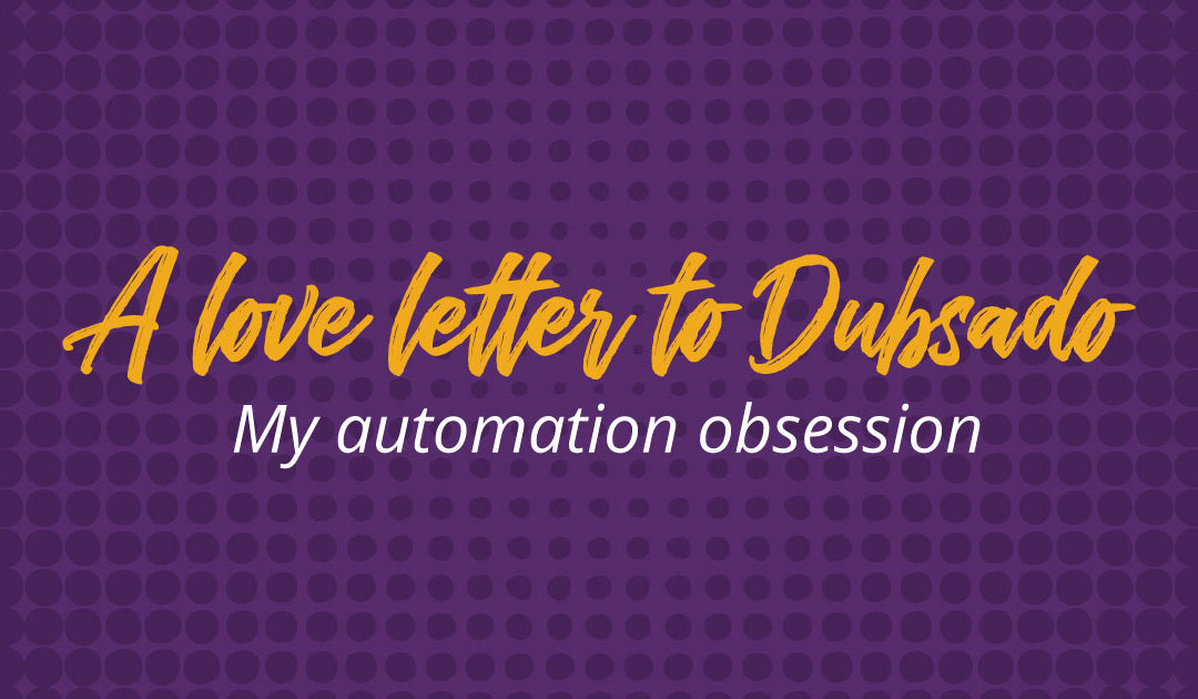 A love letter to Dubsado: my automation obsession