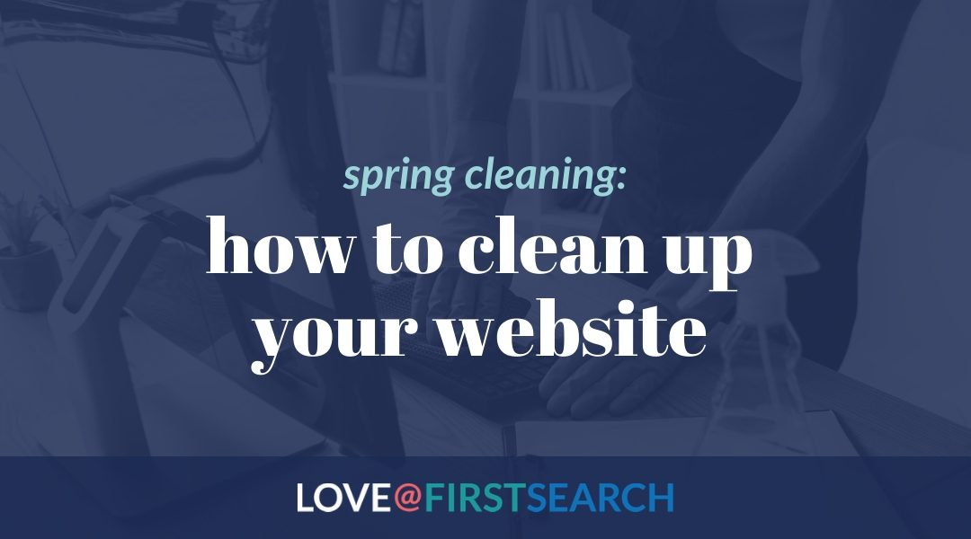 Spring Cleaning: How to Clean Up Your Website