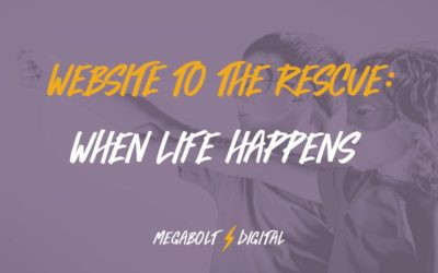 Website to the Rescue: When Life Happens