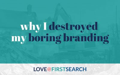 Why I Destroyed My Boring Branding