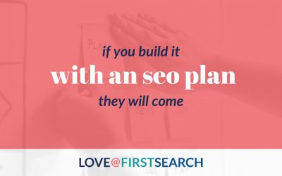 If You Build It With an SEO Plan, They Will Come