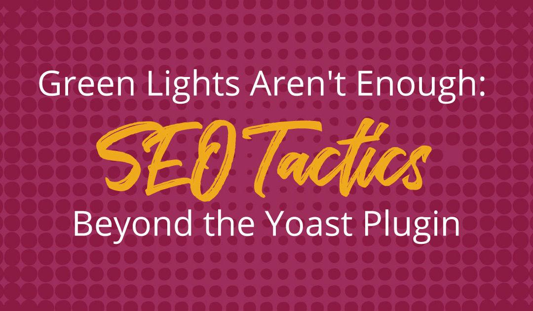 Green Lights Aren't Enough: SEO Tactics Beyond Yoast