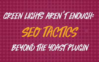 Green Lights Aren't Enough: SEO Tactics Beyond Yoast