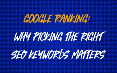 Google Ranking: Why Picking the Right SEO Keywords Matters