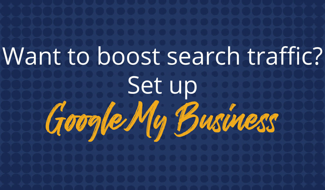 Want to Boost Search Traffic? Set up Google My Business