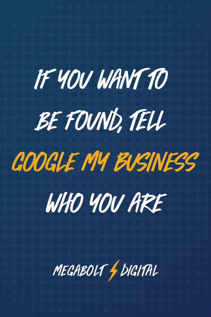 Think of Google My Business like Tindr for your biz. You tell Google who you are and who you want to attract, and when somebody searches for you or your services, Google is more likely to send them your way because you've been incredibly explicit about who you want to find you.