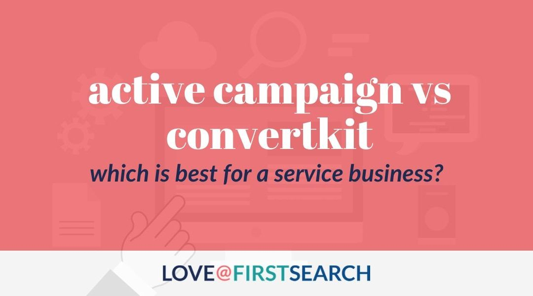 ActiveCampaign vs ConvertKit: which is best for a service business?