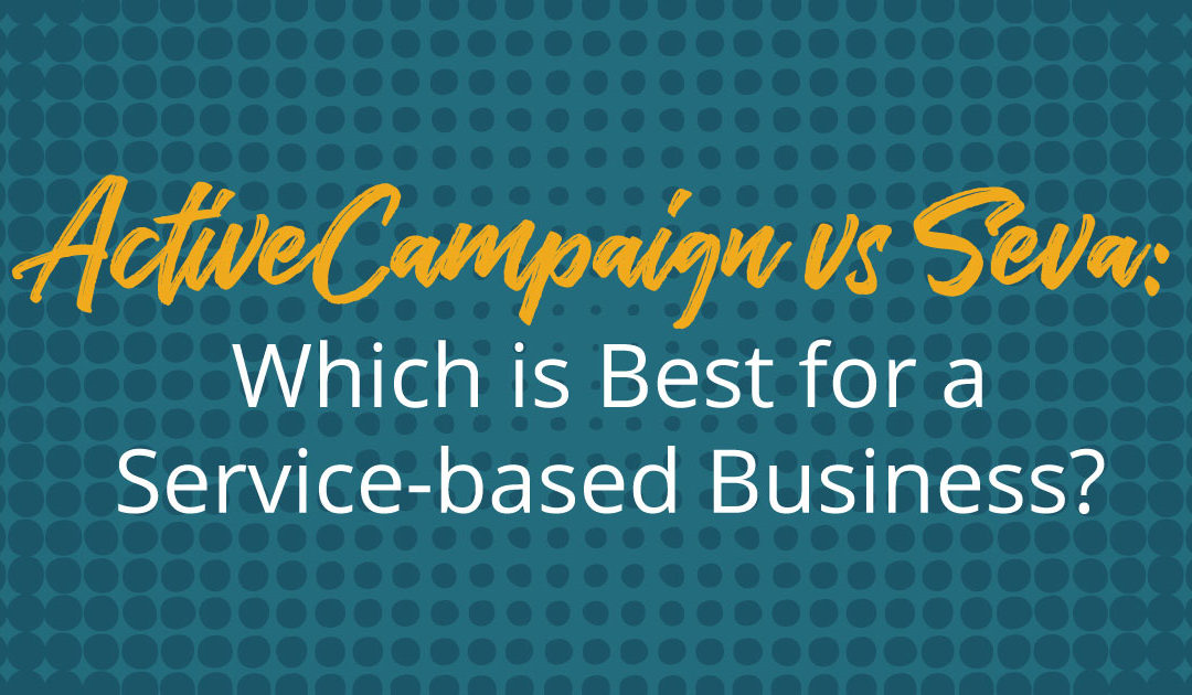 ActiveCampaign vs Seva: which is best for a service business?