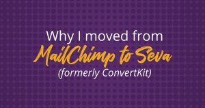 As my list grew, I needed to move from MailChimp to ConvertKit, because ConvertKit appreciates my popularity and makes automation a breeze!