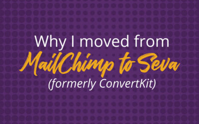 4 Reasons I moved from MailChimp to Seva (formerly ConvertKit)