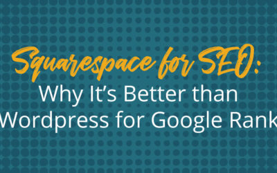 Squarespace SEO: Why it's Better Than WordPress for Google Rank