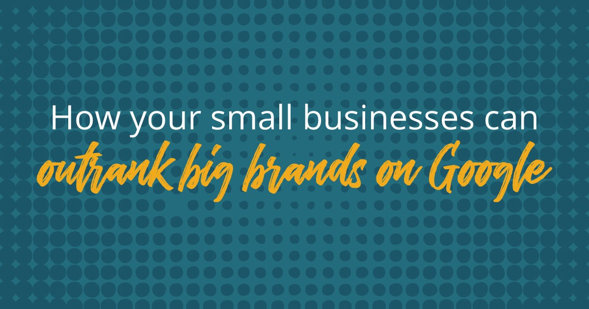 Why your small businesses should specialize to outrank big brands on Google