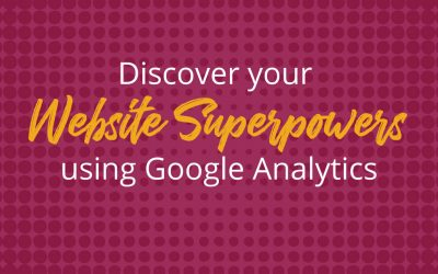 Discover your website superpowers (using Google Analytics)