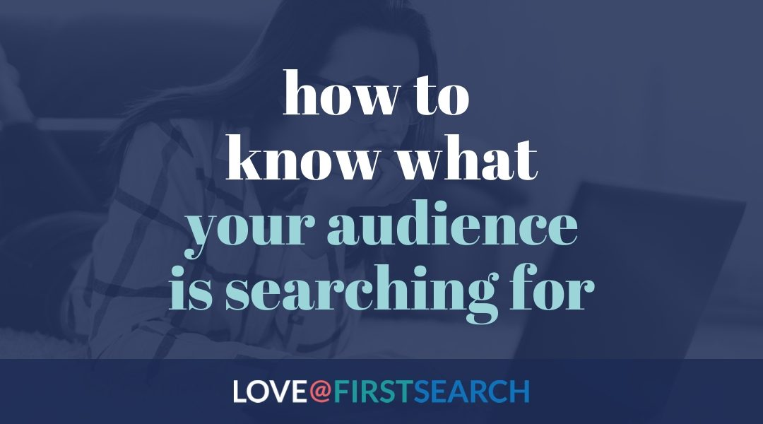 How to know what your audience is searching for