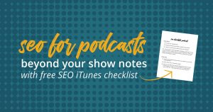 Show notes probably won't show up in search results. But! They can still improve the overall SEO for your entire site (and turn listeners into buyers).