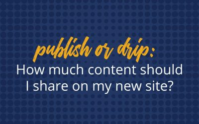 Publish or drip: How should I share my content on a new site?
