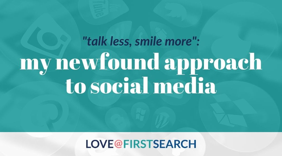 """Talk Less, Smile More"": My newfound approach to social media"