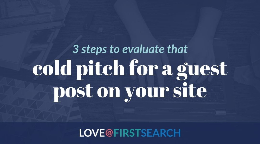 3 steps to evaluate that cold pitch for a guest post on your site