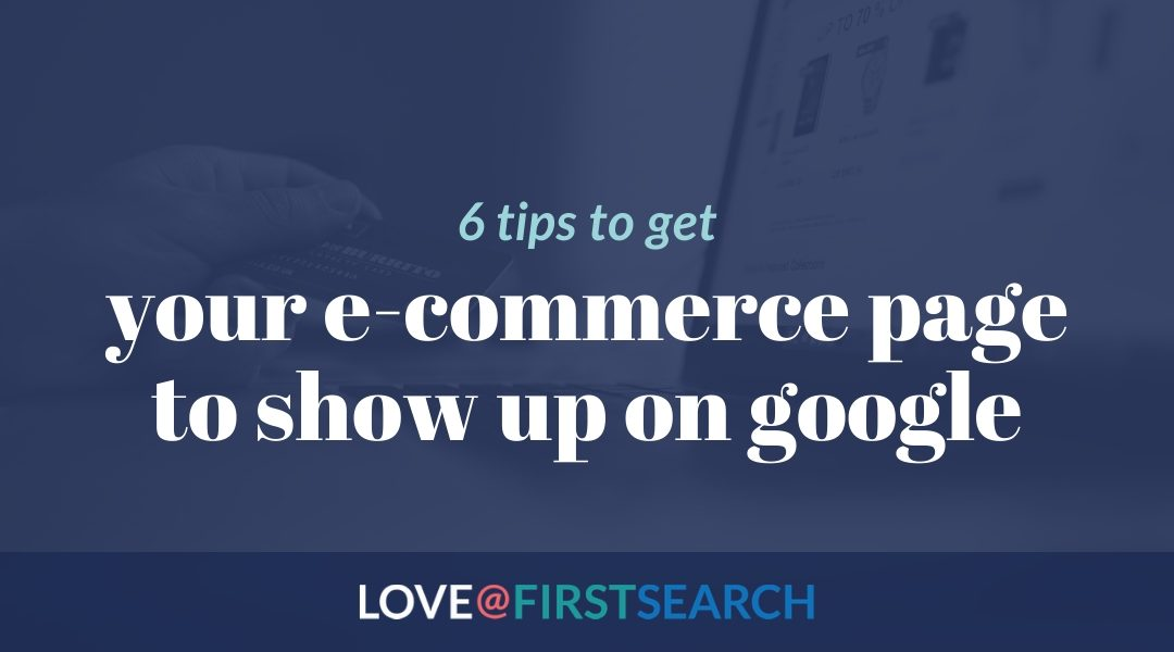 6 tips to get your e-commerce product page to show up on Google