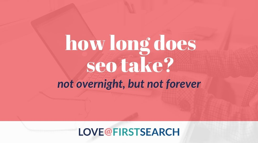How long does SEO take? Not overnight, but not forever