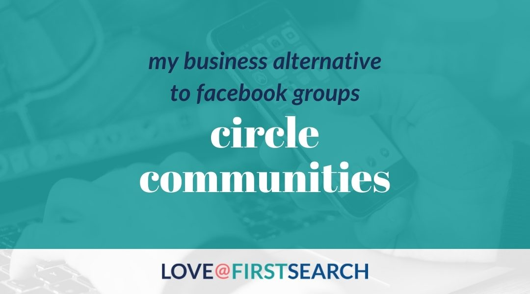My business alternative to Facebook groups: Circle Communities
