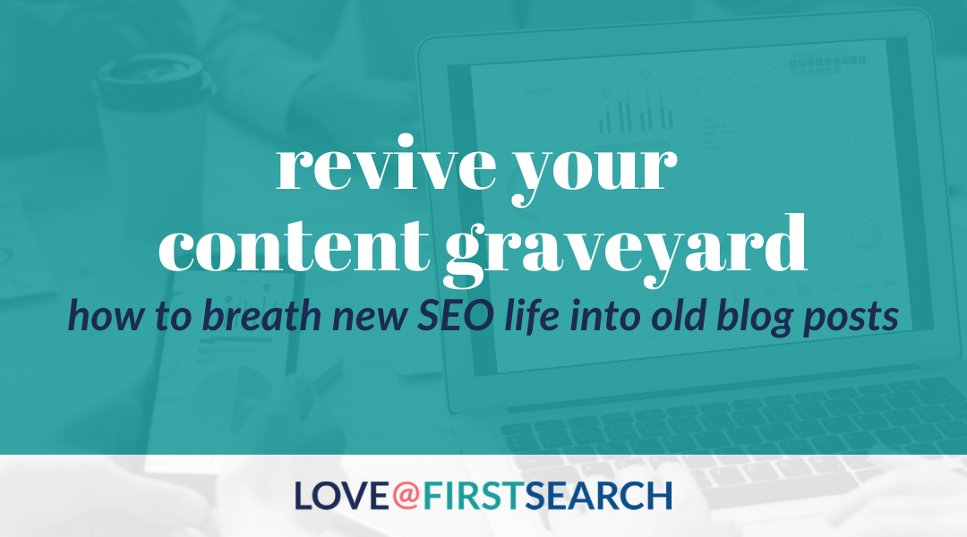 Revive your content graveyard: How to breath new SEO life into old blog posts