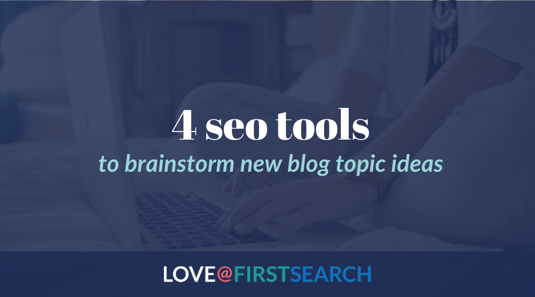 4 SEO Tools to brainstorm new blog topic ideas