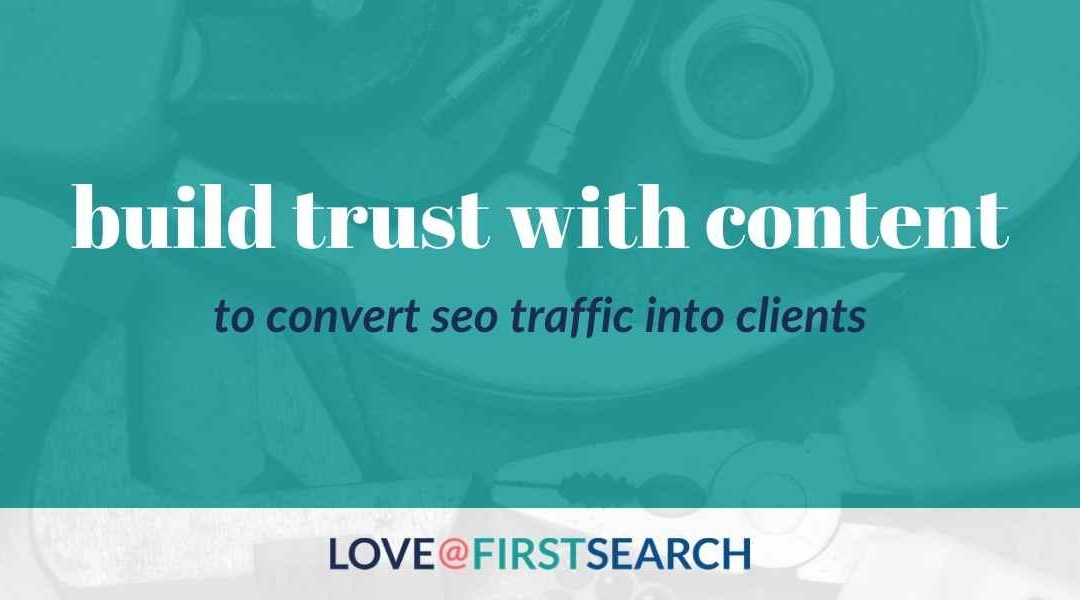 How to build trust with content marketing &  convert clients from SEO