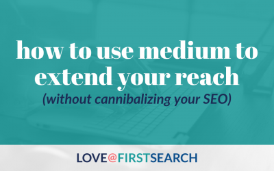 How to use Medium to extend your reach (without cannibalizing your SEO)